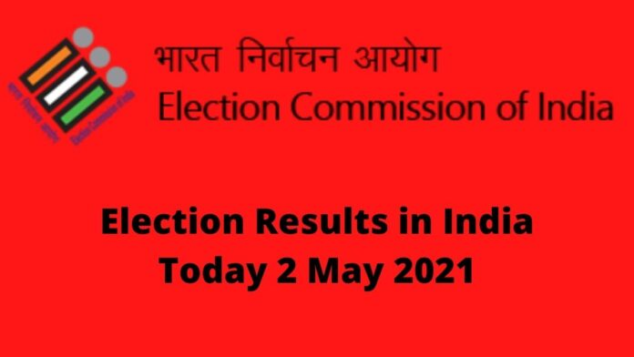 Election Results in India Today 2 May 2021